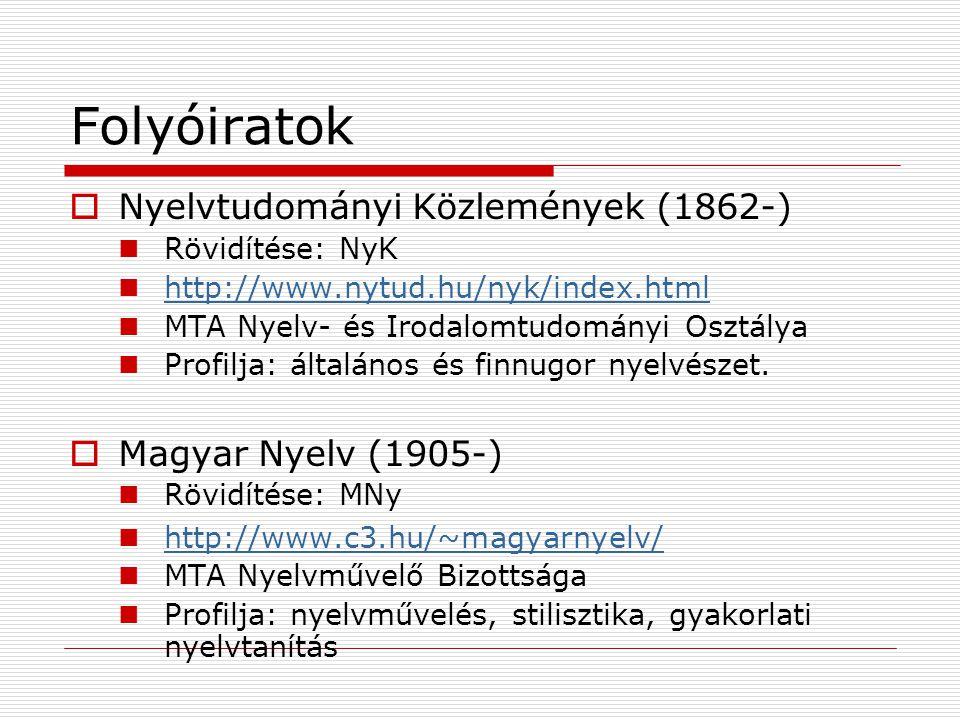 Folyóiratok  Nyelvtudományi Közlemények (1862-) Rövidítése: NyK http://www.nytud.hu/nyk/index.html MTA Nyelv- és Irodalomtudományi Osztálya Profilja: