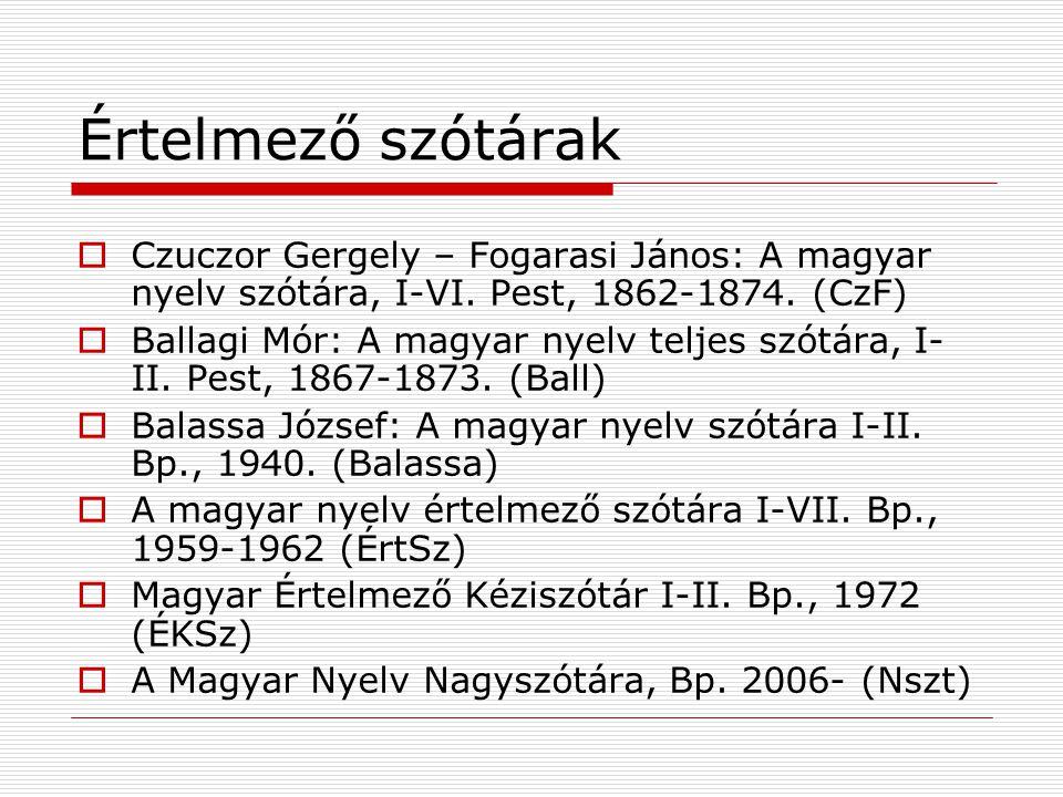 Értelmező szótárak  Czuczor Gergely – Fogarasi János: A magyar nyelv szótára, I-VI. Pest, 1862-1874. (CzF)  Ballagi Mór: A magyar nyelv teljes szótá