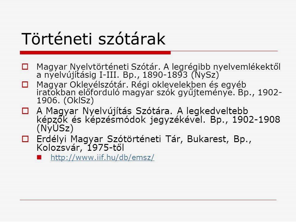 Történeti szótárak  Magyar Nyelvtörténeti Szótár. A legrégibb nyelvemlékektől a nyelvújításig I-III. Bp., 1890-1893 (NySz)  Magyar Oklevélszótár. Ré