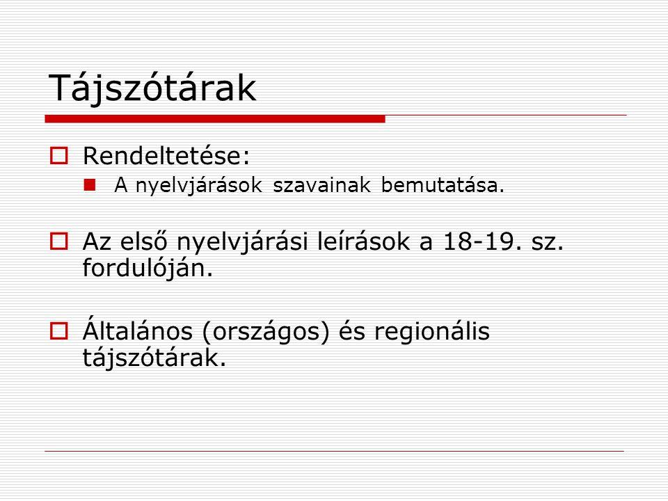Tájszótárak  Rendeltetése: A nyelvjárások szavainak bemutatása.  Az első nyelvjárási leírások a 18-19. sz. fordulóján.  Általános (országos) és reg