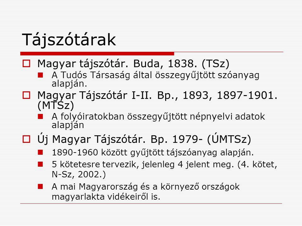 Tájszótárak  Magyar tájszótár. Buda, 1838. (TSz) A Tudós Társaság által összegyűjtött szóanyag alapján.  Magyar Tájszótár I-II. Bp., 1893, 1897-1901