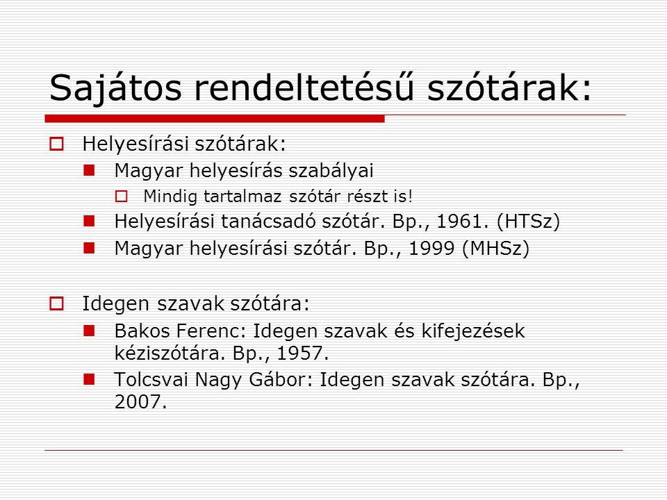 Sajátos rendeltetésű szótárak:  Helyesírási szótárak: Magyar helyesírás szabályai  Mindig tartalmaz szótár részt is! Helyesírási tanácsadó szótár. B