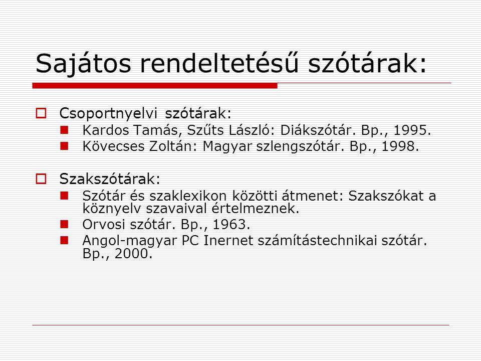 Sajátos rendeltetésű szótárak:  Csoportnyelvi szótárak: Kardos Tamás, Szűts László: Diákszótár. Bp., 1995. Kövecses Zoltán: Magyar szlengszótár. Bp.,