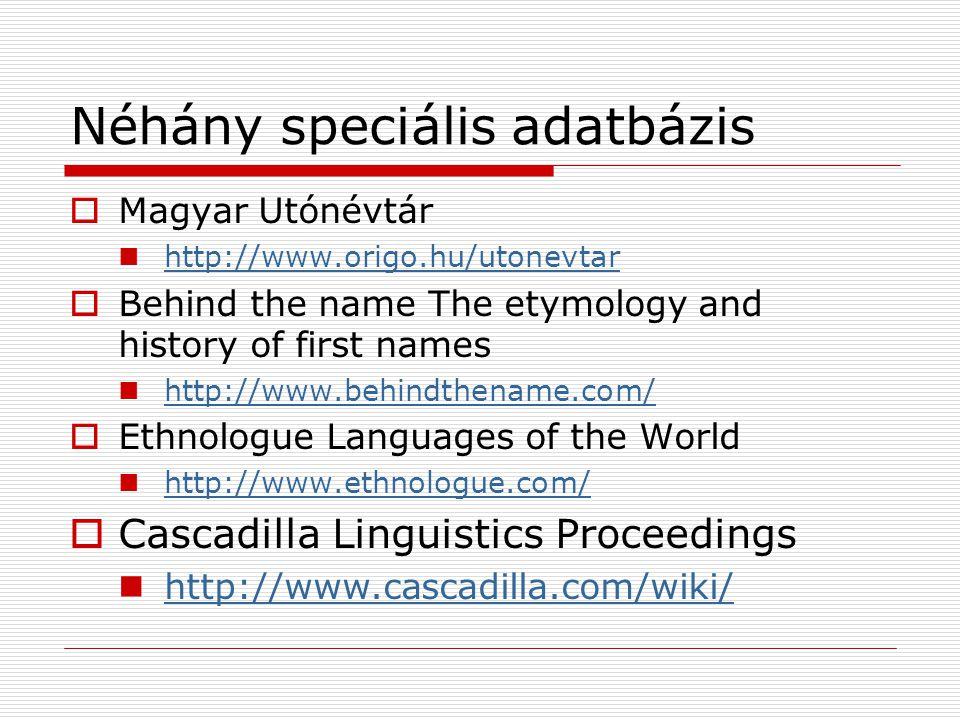 Néhány speciális adatbázis  Magyar Utónévtár http://www.origo.hu/utonevtar  Behind the name The etymology and history of first names http://www.behi