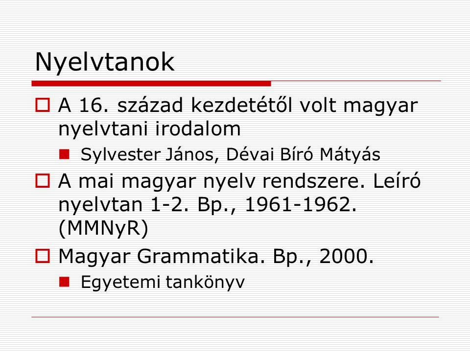 Nyelvtanok  A 16. század kezdetétől volt magyar nyelvtani irodalom Sylvester János, Dévai Bíró Mátyás  A mai magyar nyelv rendszere. Leíró nyelvtan