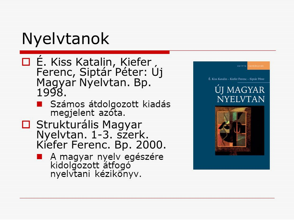 Nyelvtanok  É. Kiss Katalin, Kiefer Ferenc, Siptár Péter: Új Magyar Nyelvtan. Bp. 1998. Számos átdolgozott kiadás megjelent azóta.  Strukturális Mag