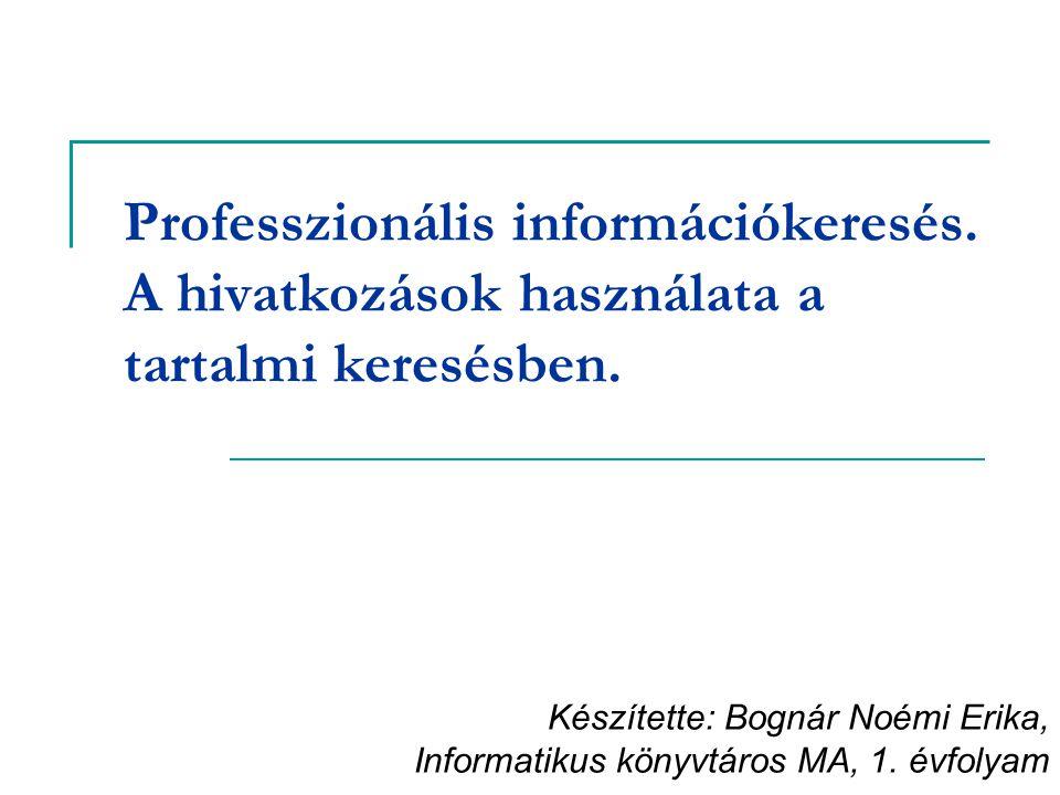 Professzionális információkeresés. A hivatkozások használata a tartalmi keresésben. Készítette: Bognár Noémi Erika, Informatikus könyvtáros MA, 1. évf