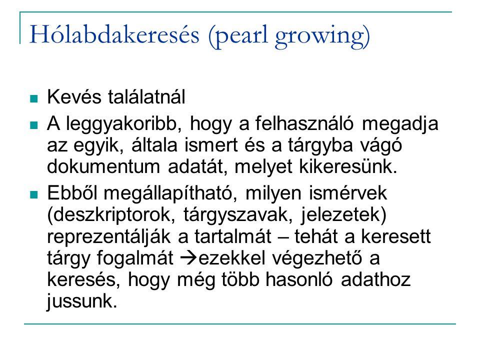 Hólabdakeresés (pearl growing) Kevés találatnál A leggyakoribb, hogy a felhasználó megadja az egyik, általa ismert és a tárgyba vágó dokumentum adatát, melyet kikeresünk.