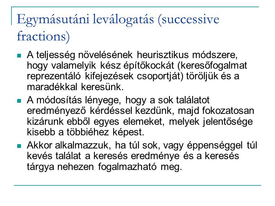 Egymásutáni leválogatás (successive fractions) A teljesség növelésének heurisztikus módszere, hogy valamelyik kész építőkockát (keresőfogalmat reprezentáló kifejezések csoportját) töröljük és a maradékkal keresünk.