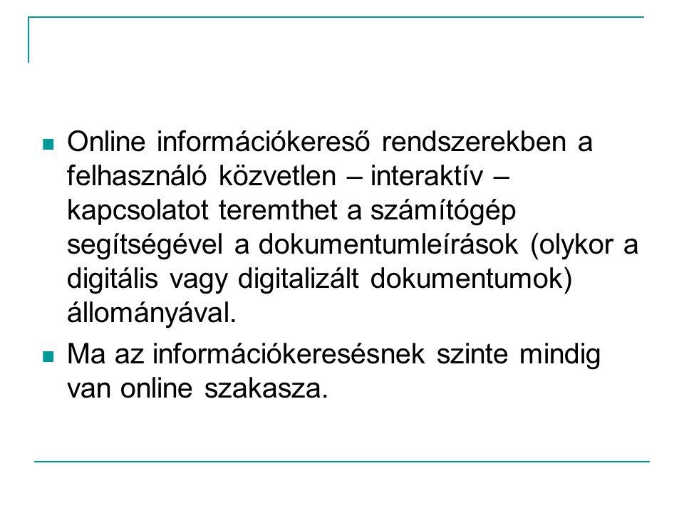 Online információkereső rendszerekben a felhasználó közvetlen – interaktív – kapcsolatot teremthet a számítógép segítségével a dokumentumleírások (oly