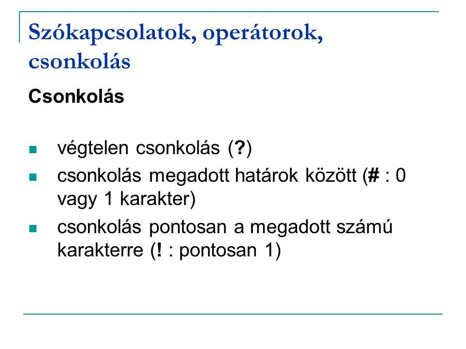 Szókapcsolatok, operátorok, csonkolás Csonkolás végtelen csonkolás (?) csonkolás megadott határok között (# : 0 vagy 1 karakter) csonkolás pontosan a megadott számú karakterre (.
