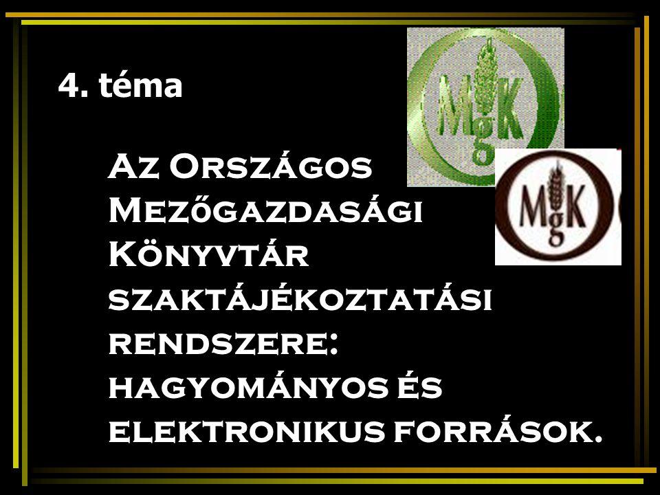 4. téma Az Országos Mez ő gazdasági Könyvtár szaktájékoztatási rendszere: hagyományos és elektronikus források.