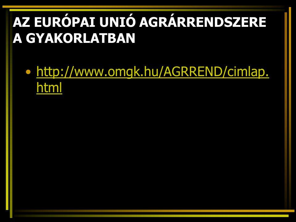 AZ EURÓPAI UNIÓ AGRÁRRENDSZERE A GYAKORLATBAN http://www.omgk.hu/AGRREND/cimlap.