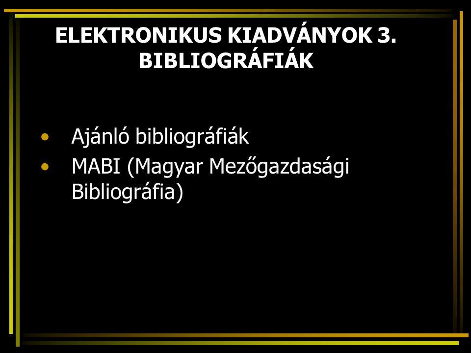 ELEKTRONIKUS KIADVÁNYOK 3. BIBLIOGRÁFIÁK Ajánló bibliográfiák MABI (Magyar Mezőgazdasági Bibliográfia)