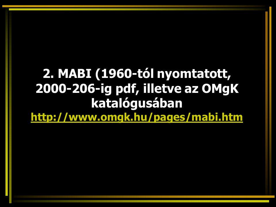2. MABI (1960-tól nyomtatott, 2000-206-ig pdf, illetve az OMgK katalógusában http://www.omgk.hu/pages/mabi.htm http://www.omgk.hu/pages/mabi.htm