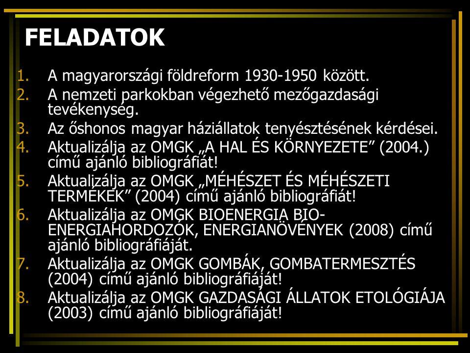 FELADATOK 1.A magyarországi földreform 1930-1950 között. 2.A nemzeti parkokban végezhető mezőgazdasági tevékenység. 3.Az őshonos magyar háziállatok te
