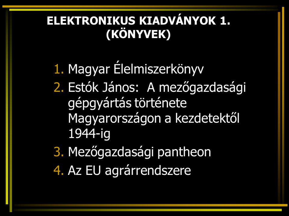 ELEKTRONIKUS KIADVÁNYOK 1. (KÖNYVEK) 1.Magyar Élelmiszerkönyv 2.Estók János: A mezőgazdasági gépgyártás története Magyarországon a kezdetektől 1944-ig