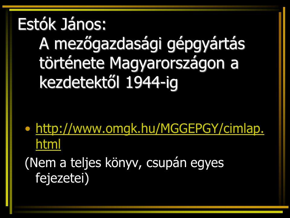 Estók János: A mezőgazdasági gépgyártás története Magyarországon a kezdetektől 1944-ig http://www.omgk.hu/MGGEPGY/cimlap. htmlhttp://www.omgk.hu/MGGEP