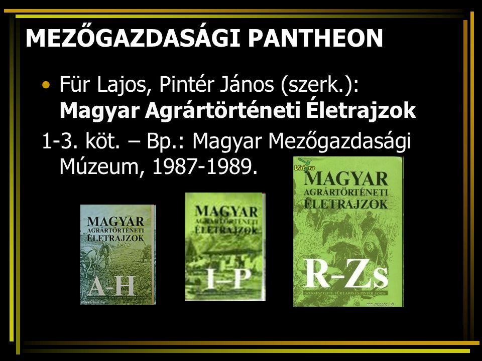 MEZŐGAZDASÁGI PANTHEON Für Lajos, Pintér János (szerk.): Magyar Agrártörténeti Életrajzok 1-3. köt. – Bp.: Magyar Mezőgazdasági Múzeum, 1987-1989.