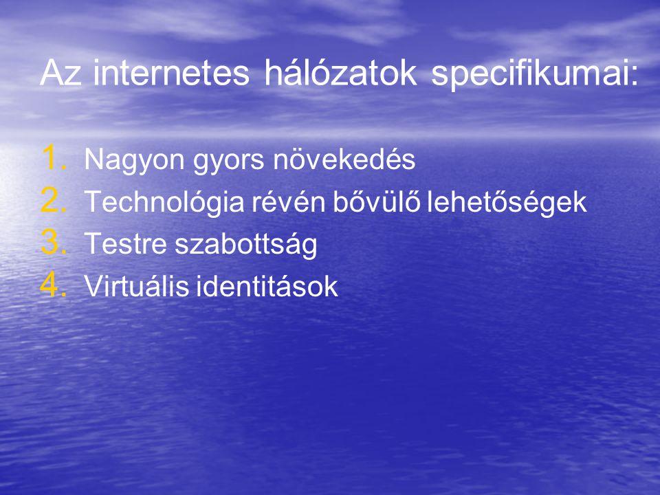 Az internetes hálózatok specifikumai: 1. 1. Nagyon gyors növekedés 2. 2. Technológia révén bővülő lehetőségek 3. 3. Testre szabottság 4. 4. Virtuális