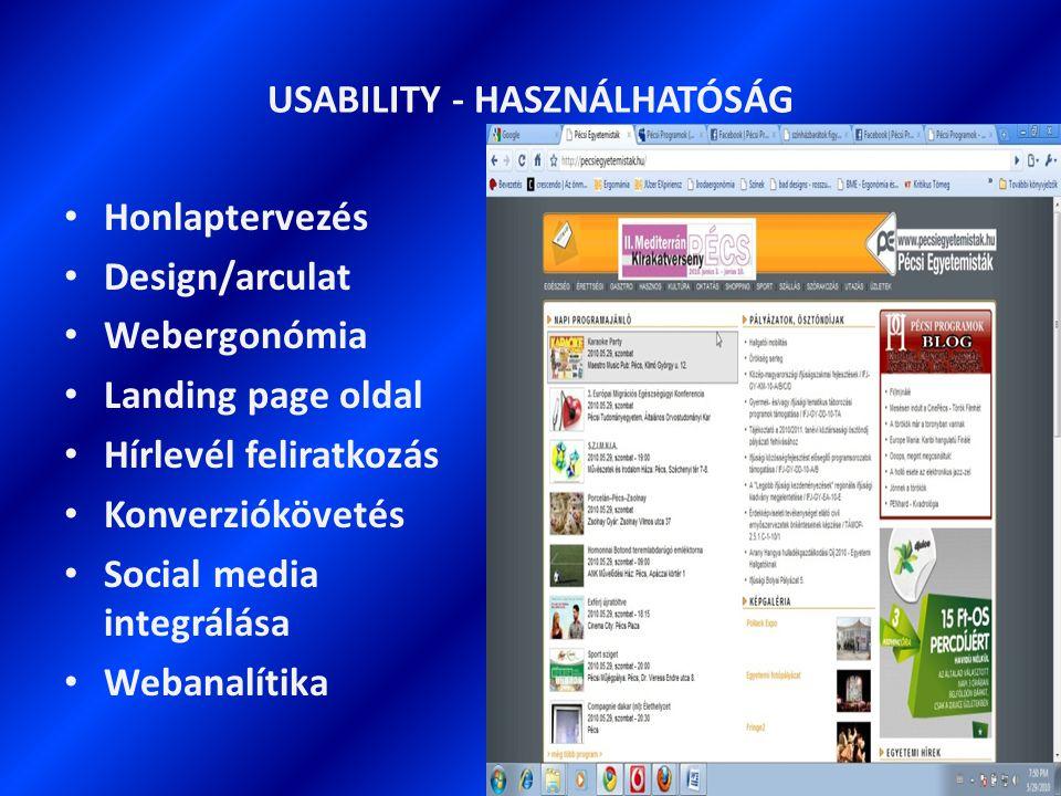 USABILITY - HASZNÁLHATÓSÁG Honlaptervezés Design/arculat Webergonómia Landing page oldal Hírlevél feliratkozás Konverziókövetés Social media integrálása Webanalítika