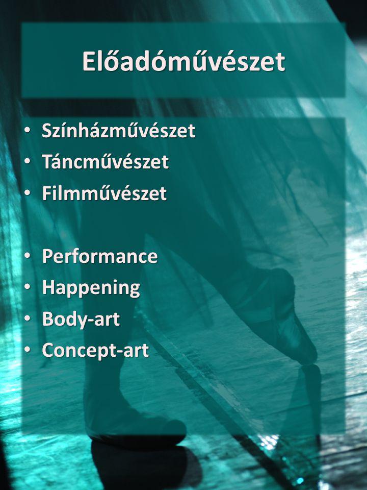 Előadóművészet Színházművészet Színházművészet Táncművészet Táncművészet Filmművészet Filmművészet Performance Performance Happening Happening Body-ar
