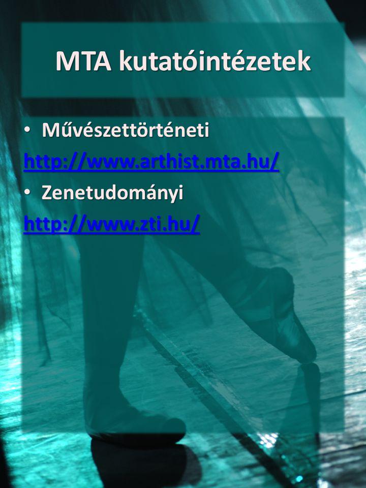 MTA kutatóintézetek Művészettörténeti Művészettörténeti http://www.arthist.mta.hu/ Zenetudományi Zenetudományi http://www.zti.hu/