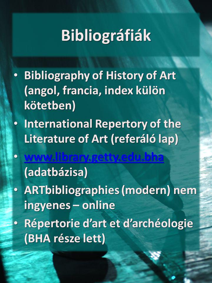 Bibliográfiák Bibliography of History of Art (angol, francia, index külön kötetben) Bibliography of History of Art (angol, francia, index külön kötetb