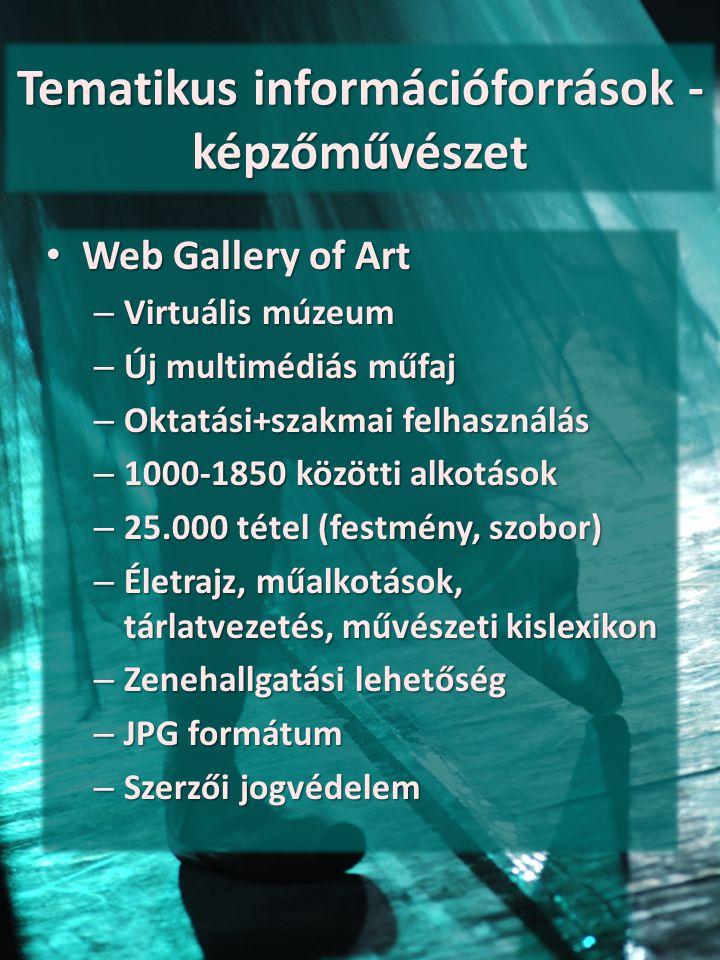 Tematikus információforrások - képzőművészet Web Gallery of Art Web Gallery of Art – Virtuális múzeum – Új multimédiás műfaj – Oktatási+szakmai felhas
