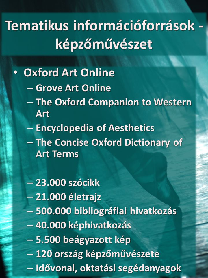 Tematikus információforrások - képzőművészet Oxford Art Online Oxford Art Online – Grove Art Online – The Oxford Companion to Western Art – Encycloped
