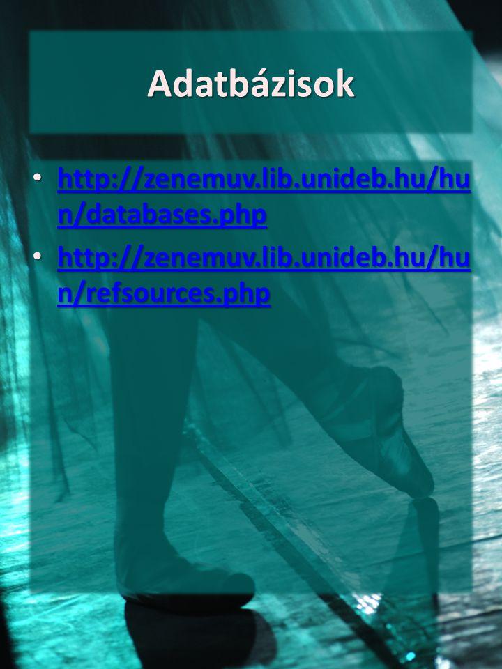 Adatbázisok http://zenemuv.lib.unideb.hu/hu n/databases.php http://zenemuv.lib.unideb.hu/hu n/databases.php http://zenemuv.lib.unideb.hu/hu n/database