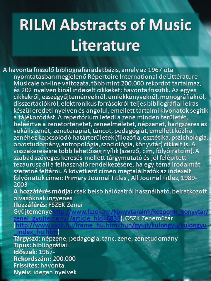 RILM Abstracts of Music Literature A havonta frissülő bibliográfiai adatbázis, amely az 1967 óta nyomtatásban megjelenő Répertoire International de Li