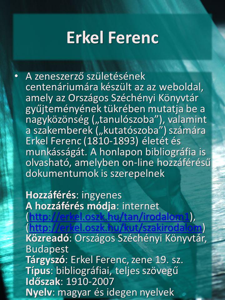 Erkel Ferenc A zeneszerző születésének centenáriumára készült az az weboldal, amely az Országos Széchényi Könyvtár gyűjteményének tükrében mutatja be