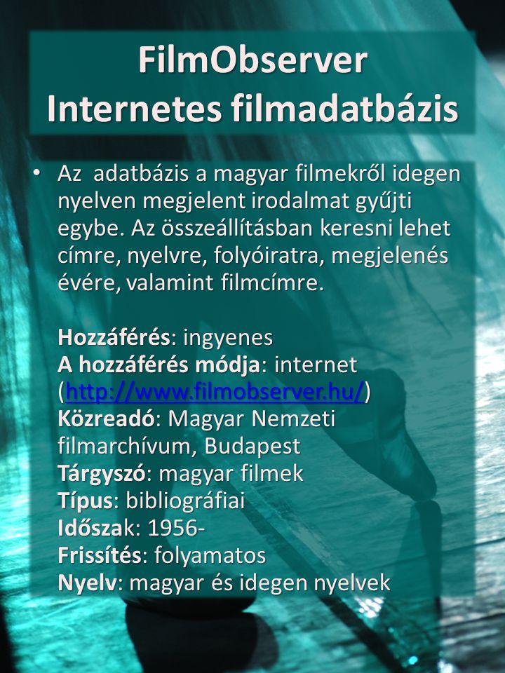 FilmObserver Internetes filmadatbázis Az adatbázis a magyar filmekről idegen nyelven megjelent irodalmat gyűjti egybe. Az összeállításban keresni lehe