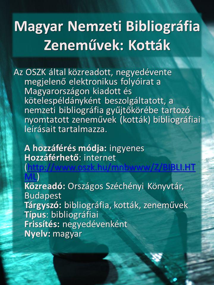 Magyar Nemzeti Bibliográfia Zeneművek: Kották Az OSZK által közreadott, negyedévente megjelenő elektronikus folyóirat a Magyarországon kiadott és köte