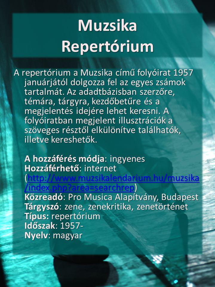 Muzsika Repertórium A repertórium a Muzsika című folyóirat 1957 januárjától dolgozza fel az egyes zsámok tartalmát. Az adadtbázisban szerzőre, témára,