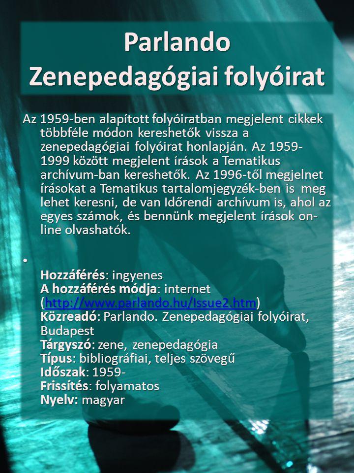 Parlando Zenepedagógiai folyóirat Az 1959-ben alapított folyóiratban megjelent cikkek többféle módon kereshetők vissza a zenepedagógiai folyóirat honl