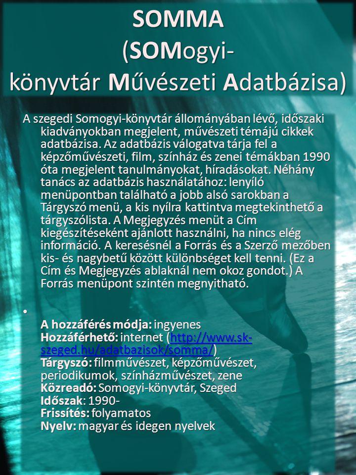 SOMMA (SOMogyi- könyvtár Művészeti Adatbázisa) A szegedi Somogyi-könyvtár állományában lévő, időszaki kiadványokban megjelent, művészeti témájú cikkek