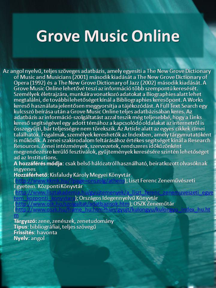 Grove Music Online Az angol nyelvű, teljes szöveges adatbázis, amely egyesíti a The New Grove Dictionary of Music and Musicians (2001) második kiadásá