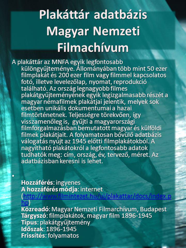 Plakáttár adatbázis Magyar Nemzeti Filmachívum A plakáttár az MNFA egyik legfontosabb különgyűjteménye. Állományában több mint 50 ezer filmplakát és 2
