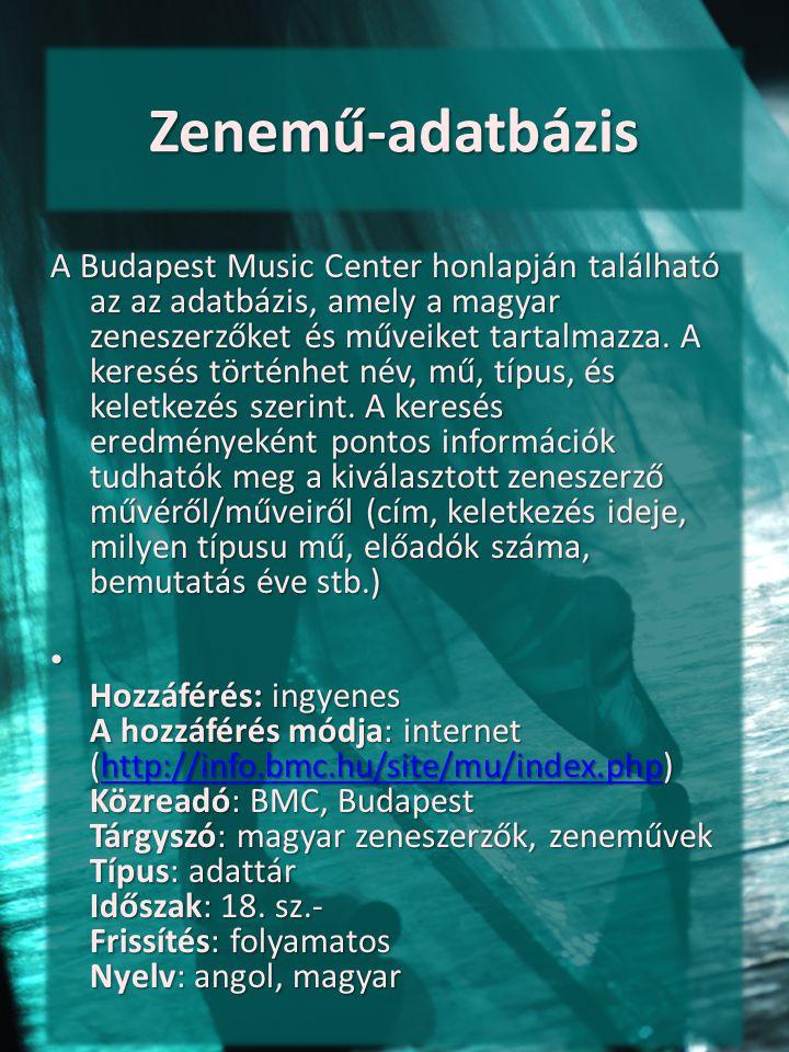 Zenemű-adatbázis A Budapest Music Center honlapján található az az adatbázis, amely a magyar zeneszerzőket és műveiket tartalmazza. A keresés történhe