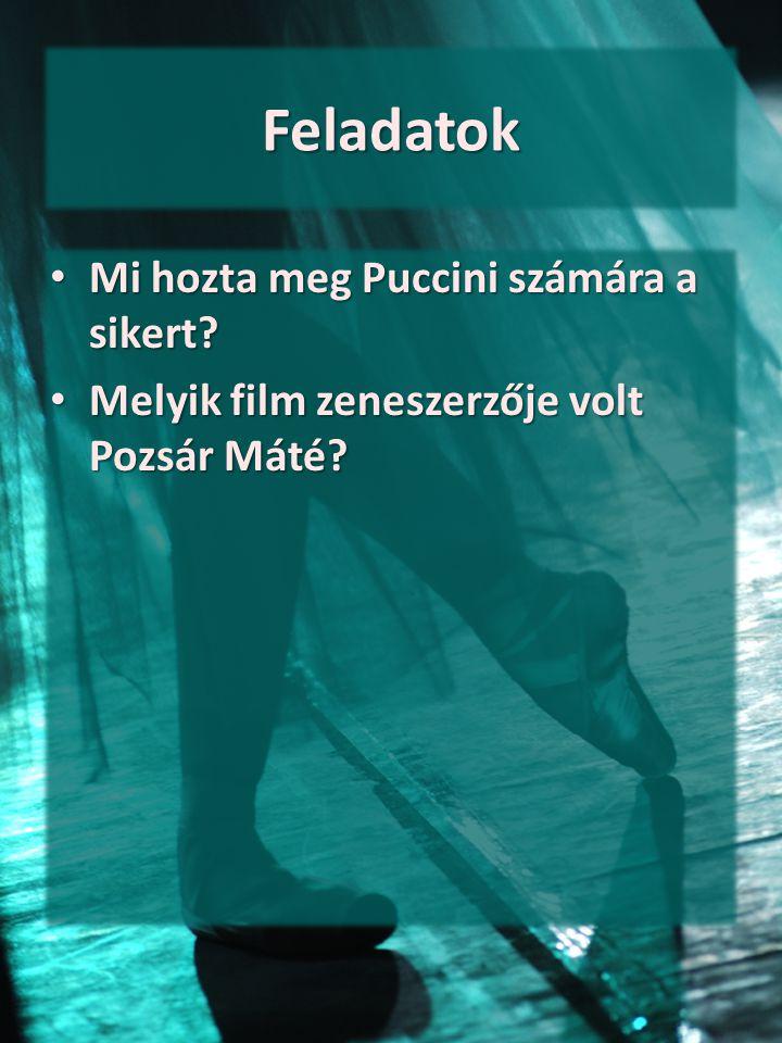 Feladatok Mi hozta meg Puccini számára a sikert? Mi hozta meg Puccini számára a sikert? Melyik film zeneszerzője volt Pozsár Máté? Melyik film zenesze