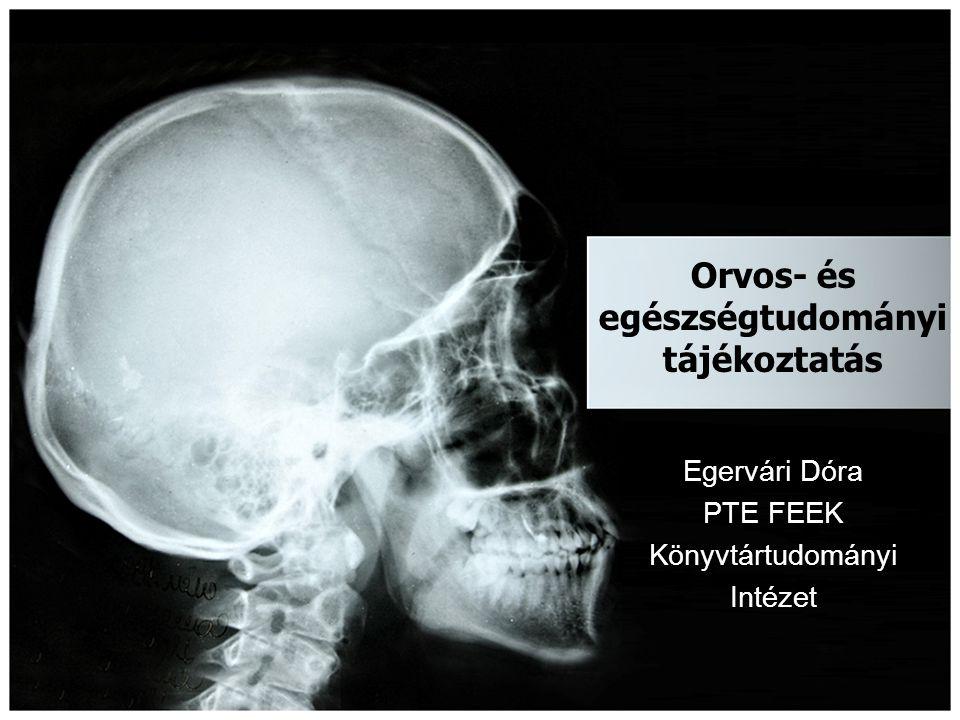 Orvos- és egészségtudományi tájékoztatás Egervári Dóra PTE FEEK Könyvtártudományi Intézet