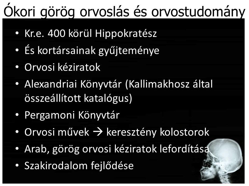 Ókori görög orvoslás és orvostudomány Kr.e. 400 körül Hippokratész És kortársainak gyűjteménye Orvosi kéziratok Alexandriai Könyvtár (Kallimakhosz ált