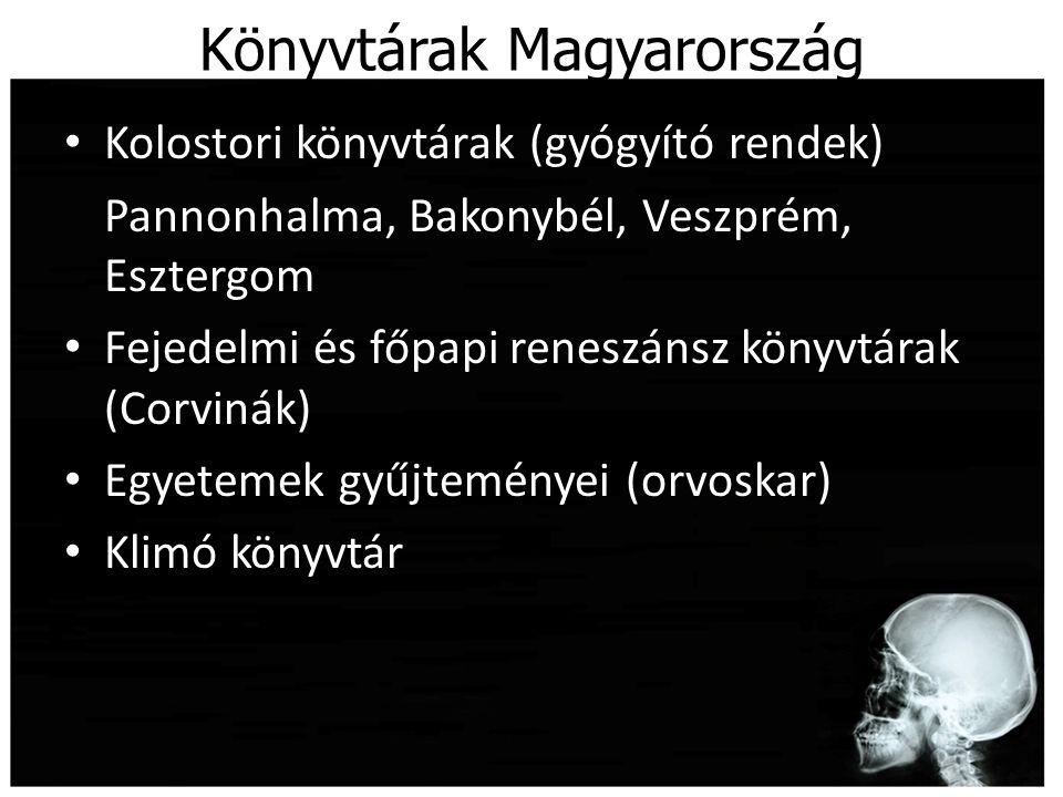 Könyvtárak Magyarország Kolostori könyvtárak (gyógyító rendek) Pannonhalma, Bakonybél, Veszprém, Esztergom Fejedelmi és főpapi reneszánsz könyvtárak (