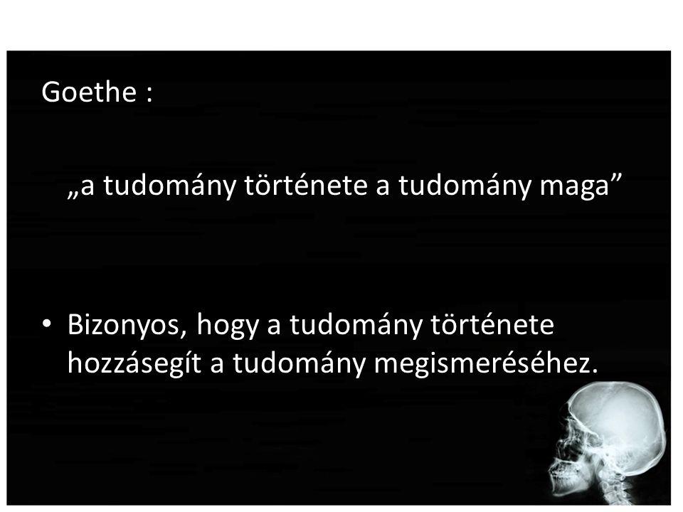 """Goethe : """"a tudomány története a tudomány maga"""" Bizonyos, hogy a tudomány története hozzásegít a tudomány megismeréséhez."""