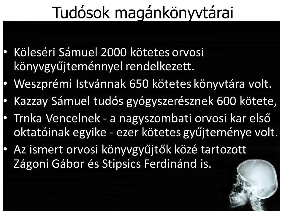 Tudósok magánkönyvtárai Köleséri Sámuel 2000 kötetes orvosi könyvgyűjteménnyel rendelkezett. Weszprémi Istvánnak 650 kötetes könyvtára volt. Kazzay Sá
