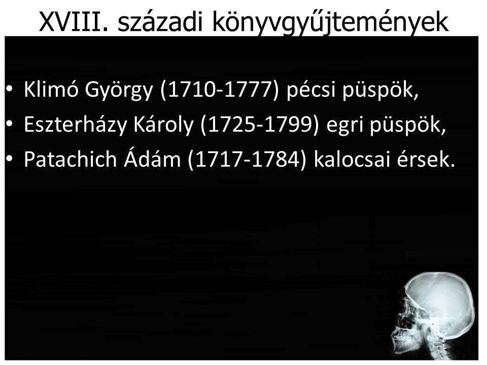 XVIII. századi könyvgyűjtemények Klimó György (1710-1777) pécsi püspök, Eszterházy Károly (1725-1799) egri püspök, Patachich Ádám (1717-1784) kalocsai