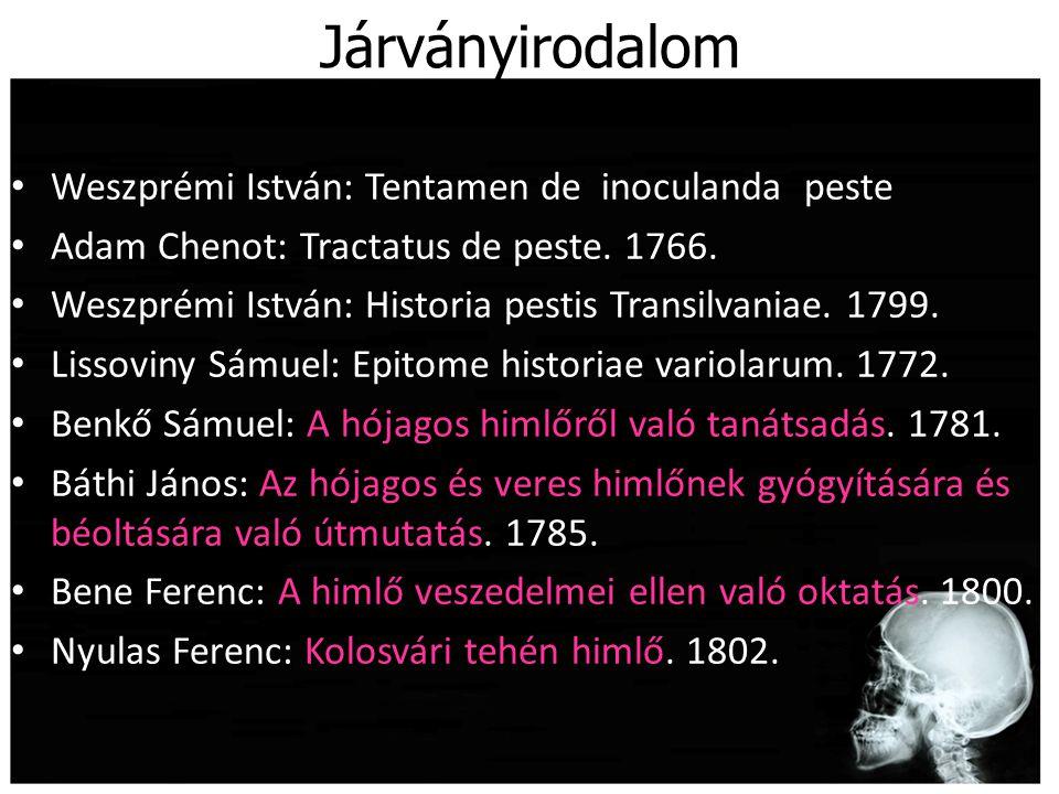 Járványirodalom Weszprémi István: Tentamen de inoculanda peste Adam Chenot: Tractatus de peste. 1766. Weszprémi István: Historia pestis Transilvaniae.