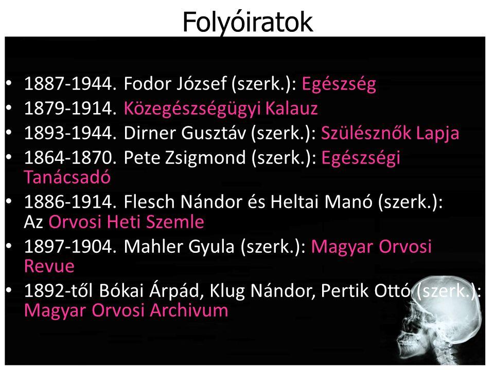 Folyóiratok 1887-1944. Fodor József (szerk.): Egészség 1879-1914. Közegészségügyi Kalauz 1893-1944. Dirner Gusztáv (szerk.): Szülésznők Lapja 1864-187